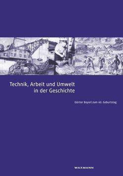 Technik, Arbeit und Umwelt in der Geschichte von Meyer,  Torsten, Popplow,  Marcus