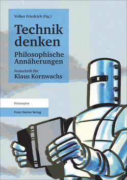 Technik denken. Philosophische Annäherungen von Friedrich,  Volker
