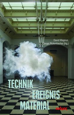 Technik – Ereignis – Materialität von Magnus,  David, Rickenbacher,  Sergej