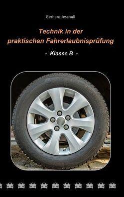 Technik in der praktischen Fahrerlaubnisprüfung – Klasse B von Jeschull,  Gerhard