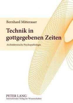 Technik in gottgegebenen Zeiten von Mitterauer,  Bernhard