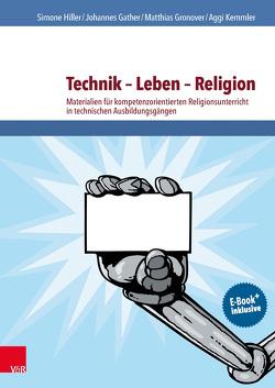 Technik – Leben – Religion von Eckstein,  Katharina, Gather,  Johannes, Gronover,  Matthias, Hiller,  Simone, Kemmler,  Aggi, Neff,  Markus