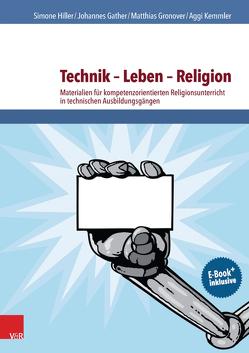 Technik – Leben – Religion von Gather,  Johannes, Gronover,  Matthias, Hiller,  Simone, Kemmler,  Aggi
