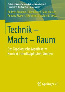 Technik – Macht – Raum von Brenneis,  Andreas, Höner,  Oliver, Keesser,  Sina, Ripper,  Annette, Vetter-Schultheiß,  Silke