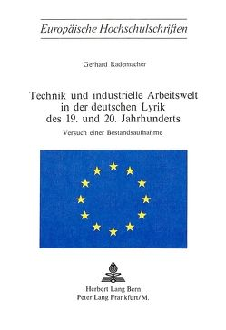 Technik und industrielle Arbeitswelt in der deutschen Lyrik des 19. und 20. Jahrhunderts- Versuch einer Bestandsaufnahme von Rademacher,  Gerhard