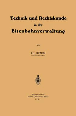 Technik und Rechtskunde in der Eisenbahnverwaltung von von Kienitz,  Roderich