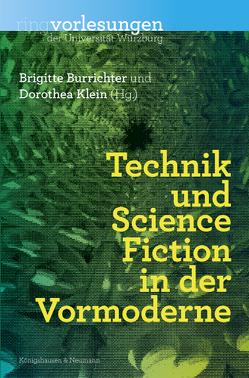 Technik und Science-Fiction in der Vormoderne von Burrichter,  Brigitte, Klein,  Dorothea