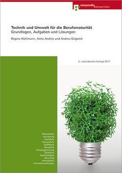 Technik und Umwelt für die Berufsmaturität von Grigoleit,  Andrea, Hürlimann,  Regina