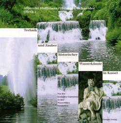Technik und Zauber historischer Wasserkünste in Kassel von Hoffmann,  Albrecht, Martin,  Petra M, Modrow,  Bernd, Schneider,  Helmuth, Wimmer,  Clemens A