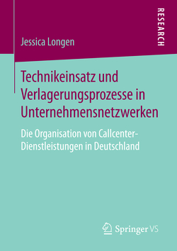 Technikeinsatz und Verlagerungsprozesse in Unternehmensnetzwerken von Longen,  Jessica