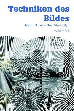 Techniken des Bildes von Schulz,  Martin, Wyss,  Beat