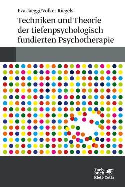 Techniken und Theorien der tiefenpsychologisch fundierten Psychotherapie von Jaeggi,  Eva, Möller,  Heidi, Riegels,  Volker