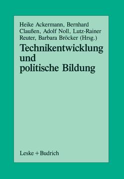 Technikentwicklung und Politische Bildung von Ackermann,  Heike, Bröcker,  Barbara, Claussen,  Bernhard, Noll,  Adolf, Reuter,  Lutz R.