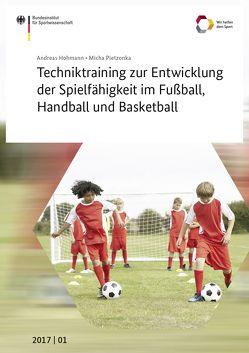 Techniktraining zur Entwicklung der Spielfähigkeit im Fußball, Handball und Basketball von Hohmann,  Andreas, Pietzonka,  Micha