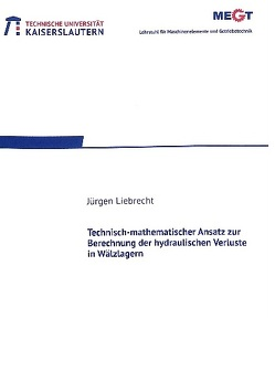 Technisch-mathematischer Ansatz zur Berechnung der hydraulischen Verluste in Wälzlagern von Liebrecht,  Jürgen