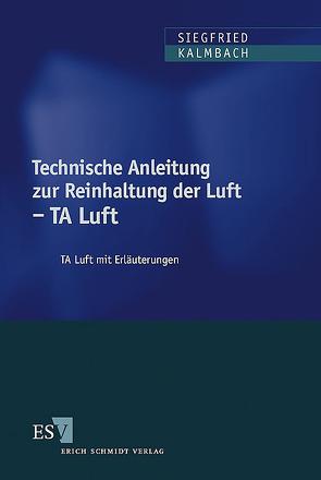 Technische Anleitung zur Reinhaltung der Luft – TA Luft von Cohors-Fresenborg,  Dieter, Graff,  Arno, Hummel,  Hans-Joachim, Kalmbach,  Siegfried, Schmölling,  Jürgen