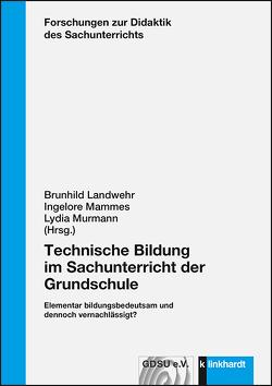 Technische Bildung im Sachunterricht der Grundschule von Landwehr,  Brunhild, Mammes,  Ingelore, Murmann,  Lydia