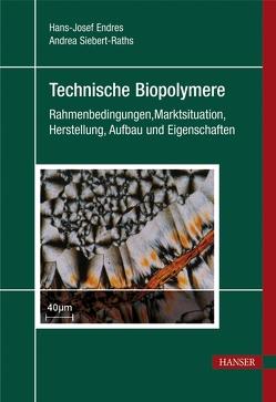 Technische Biopolymere von Endres,  Hans-Josef, Siebert-Raths,  Andrea