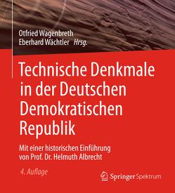 Technische Denkmale in der Deutschen Demokratischen Republik von Wächtler,  Eberhard, Wagenbreth,  Otfried