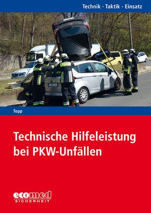 Technische Hilfeleistung bei PKW-Unfällen von Topp,  Axel