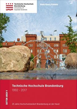 Technische Hochschule Brandenburg 1992-2017 von Kohnke,  Hans-Georg, Stadt Brandenburg an der Havel Büro der Oberbürgermeisterin,  NN
