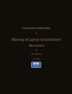 Technische Hülfsmittel zur Beförderung und Lagerung von Sammelkörpern ( Massengütern) von Buhle,  Max