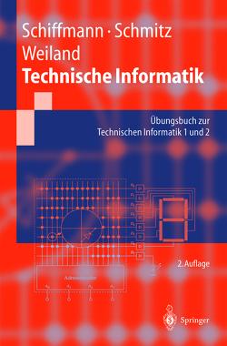 Technische Informatik von Schiffmann,  Wolfram, Schmitz,  Robert, Weiland,  Jürgen