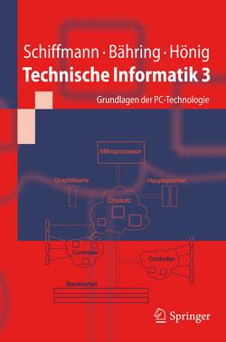 Technische Informatik 3 von Bähring,  Helmut, Hönig,  Udo, Schiffmann,  Wolfram