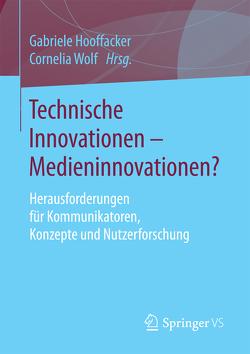Technische Innovationen – Medieninnovationen? von Hooffacker,  Gabriele, Wolf,  Cornelia