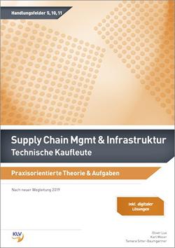 Supply Chain Management & Infrastruktur – Technische Kaufleute von Lux,  Oliver, Moser,  Karl, Sitter-Baumgartner,  Tamara