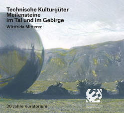 Technische Kulturgüter Meilensteine im Tal und im Gebirge von Mitterer,  Wittfrieda