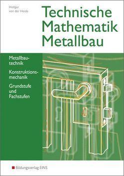 Technische Mathematik Metallbau von Höllger,  Siegbert, von der Heide,  Nils, von der Heide,  Volker