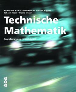 Technische Mathematik (Print inkl. eLehrmittel) von Gähwiler,  Ueli, Moser,  Pierre, Neuhaus,  Robert, Pagano,  Marco, Thom,  Johann