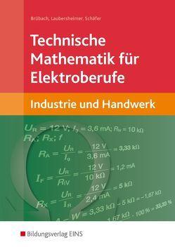 Technische Mathematik / Technische Mathematik für Elektroberufe in Industrie und Handwerk von Brübach,  Horst, Laubersheimer,  Karl-Heinz, Schaefer,  Klaus