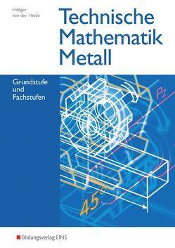Technische Mathematik / Technische Mathematik Metall von Höllger,  Jutta, von der Heide,  Volker
