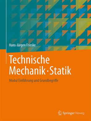 Technische Mechanik · Statik von Frieske,  Hans-Jürgen
