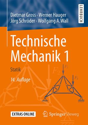 Technische Mechanik 1 von Gross,  Dietmar, Hauger,  Werner, Schröder ,  Jörg, Wall,  Wolfgang A.