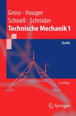 Technische Mechanik 1 von Gross,  Dietmar, Hauger,  Werner, Schnell,  Walter, Schröder ,  Jörg