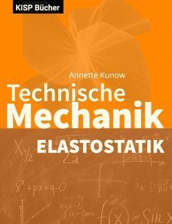 Technische Mechanik II Elastostatik von Kunow,  Annette