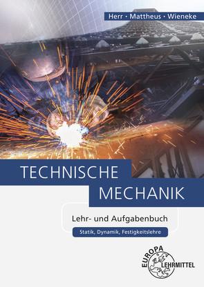 Technische Mechanik Lehr- und Aufgabenbuch von Herr,  Horst, Mattheus,  Bernd, Wieneke,  Falko