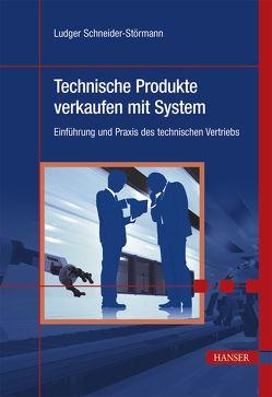 Technische Produkte verkaufen mit System von Schneider-Störmann,  Ludger