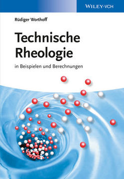 Technische Rheologie von Worthoff,  Rüdiger