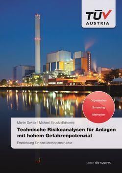 Technische Risikoanalysen für Anlagen mit hohem Gefahrenpotenzial von DI Dr. Doktor,  Martin, DI Dr. Struckl,  Michael