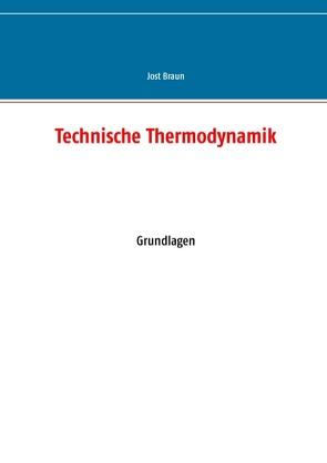 Technische Thermodynamik von Braun,  Jost