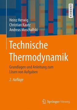 Technische Thermodynamik von Herwig,  Heinz, Kautz,  Christian, Moschallski,  Andreas