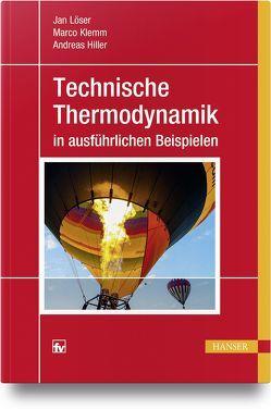 Technische Thermodynamik in ausführlichen Beispielen von Hiller,  Andreas, Klemm,  Marco, Löser,  Jan