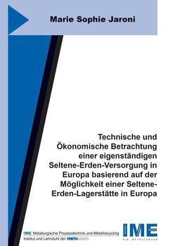 Technische und Ökonomische Betrachtung einer eigenständigen Seltene-Erden-Versorgung in Europa basierend auf der Möglichkeit einer Seltene-Erden-Lagerstätte in Europa von Jaroni,  Marie Sophie