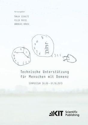 Technische Unterstützung für Menschen mit Demenz : Symposium 30.09. – 01.10.2013 von Kruse,  Andreas [Hrsg.], Putze,  Felix [Hrsg.], Schultz,  Tanja [Hrsg.]