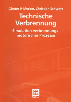 Technische Verbrennung Simulation verbrennungsmotorischer Prozesse von Merker,  Günter P., Schwarz,  Christian