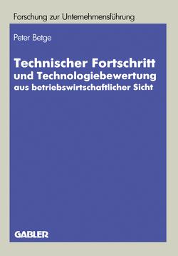 Technischer Fortschritt und Technologiebewertung aus betriebswirtschaftlicher Sicht von Betge,  Peter